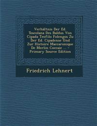 Verhaltnis Der Ed. Toscolana Des Baldus Von Cipada Teofilo Folengos Zu Der Ed. Cipadense Und Zur Histoire Maccaronique de Merlin Coccaie ... - Primary