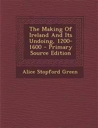 The Making of Ireland and Its Undoing, 1200-1600 - Primary Source Edition
