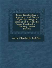 Sonya Kovalevsky; a biography, and Sisters Rajevsky; being an account of her life by Sonya Kovalevsky  - Primary Source Edition
