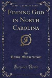 Finding God in North Carolina (Classic Reprint)