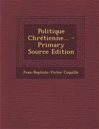 Politique Chretienne... - Primary Source Edition