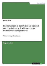 Euphemismen in Der Politik Am Beispiel Der Legitimierung Des Einsatzes Der Bundeswehr in Afghanistan