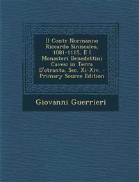 Il Conte Normanno Riccardo Siniscalco, 1081-1115, E I Monasteri Benedettini Cavesi in Terra D'otranto, Sec. Xi-Xiv.