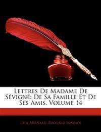 Lettres de Madame de Sevigne: de Sa Famille Et de Ses Amis, Volume 14