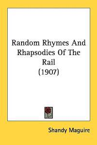 Random Rhymes and Rhapsodies of the Rail