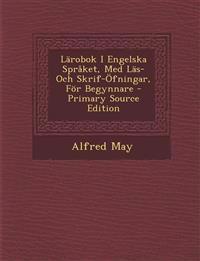 Larobok I Engelska Spraket, Med Las- Och Skrif-Ofningar, for Begynnare - Primary Source Edition