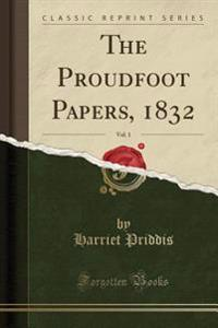 The Proudfoot Papers, 1832, Vol. 1 (Classic Reprint)