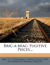 Bric-a-brac: Fugitive Pieces...