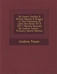 Di Cesare Vecellio E De'suoi Dipinti E Disegni in Una Collezione Di Libri Dei Secoli XV E XVI / Notizie Raccolte Da Andrea Tessier