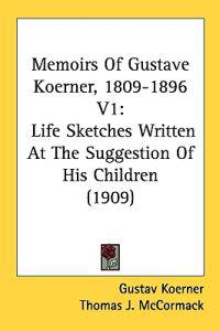 Memoirs Of Gustave Koerner, 1809-1896