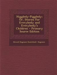 Higgledy-Piggledy; Or, Stories for Everybody and Everybody's Children - Primary Source Edition