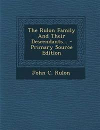 The Rulon Family and Their Descendants... - Primary Source Edition