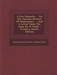 A Few Remarks ... on the Chandos Portrait of Shakespeare ... and a Letter Upon the Same by H. Rodd - Primary Source Edition