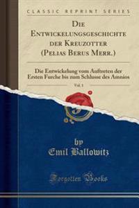 Die Entwickelungsgeschichte der Kreuzotter (Pelias Berus Merr.), Vol. 1