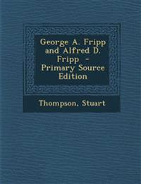 George A. Fripp and Alfred D. Fripp - Primary Source Edition