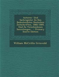 Autoren- Und Sachregister Zu Den Bedeutendsten Deutschen Zeitschriften, 1866-1889, Und Zu Verschiedenen Sammlungen...