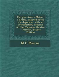 The pine-tree = Matsu : a drama, adapted from the Japanese, with an introductory causerie on the Japanese theatre