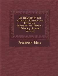 Die Rhythmen Der Attischen Kunstprosa: Isokrates-Demosthenes-Platon - Primary Source Edition