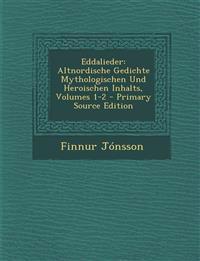 Eddalieder: Altnordische Gedichte Mythologischen Und Heroischen Inhalts, Volumes 1-2 - Primary Source Edition