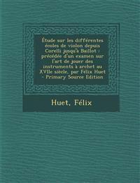 Étude sur les différentes écoles de violon depuis Corelli jusqu'à Baillot : précédée d'un examen sur l'art de jouer des instruments à archet au XVIIe