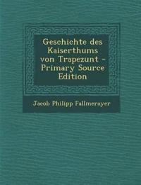 Geschichte Des Kaiserthums Von Trapezunt - Primary Source Edition