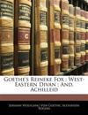 Goethe's Reineke Fox ; West-Eastern Divan ; And, Achilleid