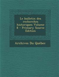 Le Bulletin Des Recherches Historiques Volume 8 - Primary Source Edition