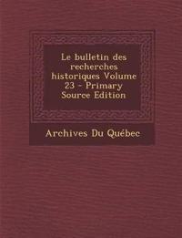 Le Bulletin Des Recherches Historiques Volume 23 - Primary Source Edition