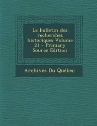 Le Bulletin Des Recherches Historiques Volume 21 - Primary Source Edition