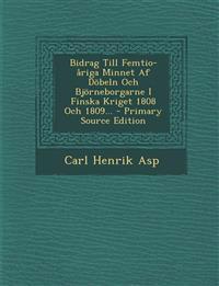 Bidrag Till Femtio-åriga Minnet Af Döbeln Och Björneborgarne I Finska Kriget 1808 Och 1809... - Primary Source Edition