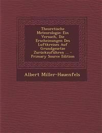 Theoretische Meteorologie: Ein Versuch, Die Erscheinungen Des Luftkreises Auf Grundgesetze Zurückzuführen ...