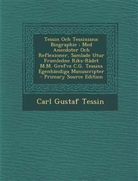Tessin Och Tessiniana: Biographie ; Med Anecdoter Och Reflexioner, Samlade Utur Framledne Riks-Rådet M.M. Grefve C.G. Tessins Egenhändiga Manuscripter