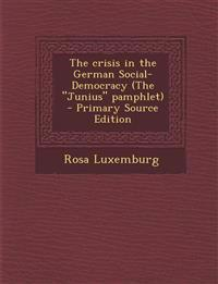The Crisis in the German Social-Democracy (the Junius Pamphlet) - Primary Source Edition