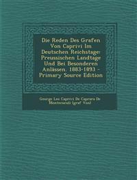 Die Reden Des Grafen Von Caprivi Im Deutschen Reichstage: Preussischen Landtage Und Bei Besonderen Anlassen. 1883-1893 - Primary Source Edition