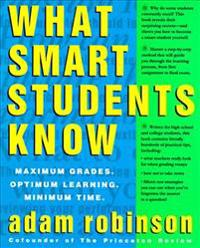 What Smart Students Know  Maximum Grades. Optimum Learning. Minimum Time. - Adam Robinson - böcker (9780517880852)     Bokhandel