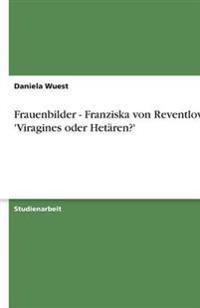 Frauenbilder - Franziska von Reventlow: 'Viragines oder Hetären?'