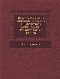 Robitnychi pisni z Radianskoï Ukraïny, z Halychyny i polskoï nevoli