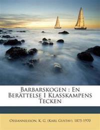 Barbarskogen : En Berättelse I Klasskampens Tecken
