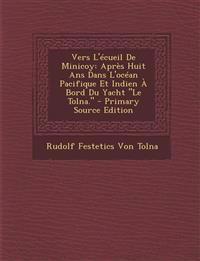 """Vers L'écueil De Minicoy: Après Huit Ans Dans L'océan Pacifique Et Indien À Bord Du Yacht """"Le Tolna."""" - Primary Source Edition"""