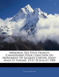 Mémorial Des Fêtes Franco-Canadiennes Pour L'érection Du Monument De Jacques Cartier, Saint-Malo Et Paramé, 23 Et 24 Juillet 1905