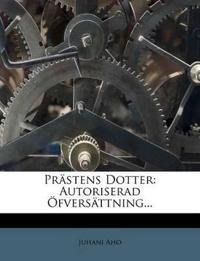 Prästens Dotter: Autoriserad Öfversättning...