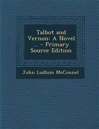 Talbot and Vernon: A Novel ... - Primary Source Edition