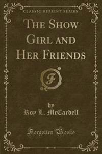 The Show Girl and Her Friends (Classic Reprint)