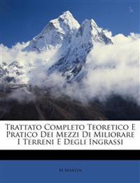 Trattato Completo Teoretico E Pratico Dei Mezzi Di Miliorare I Terreni E Degli Ingrassi