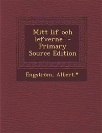 Mitt Lif Och Lefverne - Primary Source Edition