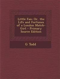 Little Fan; Or, the Life and Fortunes of a London Match-Girl - Primary Source Edition