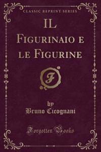 IL Figurinaio e le Figurine (Classic Reprint)