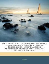 Die Schwiegermutter: Ein Lustspiel Des Terenz; Welches Metrisch Verteutscht, Und Mi Philologischen Und Moralischen Anmerkungen Begleitct Hat M. Benjam