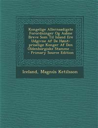 Kongelige Allernaadigste Forordninger Og Aabne Breve SOM Til Island Ere Udgivne AF de Hoist-Priselige Konger AF Den Oldenborgiske Stamme ... - Primary