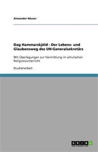 Dag Hammarskjold - Der Lebens- Und Glaubensweg Des Un-Generalsekretars
